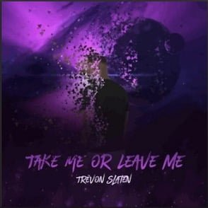 From the Artist Trèvon Slaten Listen to this Fantastic Spotify Song Take Me or Leave Me
