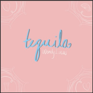 From the Artist Wendy Lucas Listen to this Fantastic Spotify Song tequila