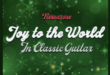 "Listen to this Fantastic Spotify Song Nessarose - ""Joy To The World (Classic Guitar Version)"""