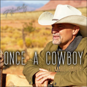 """From the Artist """"J. Marc Bailey"""" Listen to this Fantastic Spotify Song """"Once A Cowboy"""""""