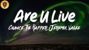 Chance the Rapper, Jeremih, Valee - Are U Live Lyrics | Lit