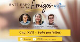 Cap. XVII – Sede perfeitos | Claudia Rosalem, Paulo Witter e
