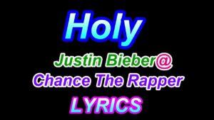Holy - Justin Bieber@Chance The Rapper [Lyrics]