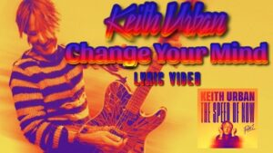 Keith Urban - Change Your Mind (Lyric Video)
