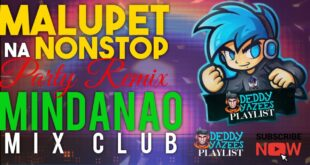 [NEW RELEASE] MALUPET NA NONSTOP PARTY REMIX 2020 | MINDANAO