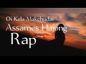 Oi Kela  Makchudai (Assamese Hajong Rap) (Lyrics) Song 2021