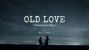 Old Love - Freestyle Rap | Amrit Tiwary | Hindi Rap Song