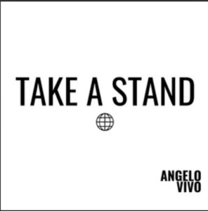 From the Artist Angelo Vivo Listen to this Fantastic Spotify Song Take a Stand