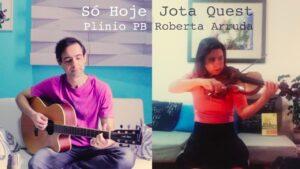 Só Hoje (Jota Quest) - Versão Plinio PB e Roberta Arruda