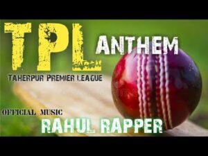TPL ANTHEM - RAHUL RAPPER  (Taherpur premier league)  (Audio