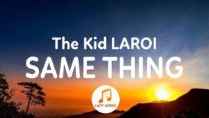The Kid LAROI - SAME THING (Lyrics)
