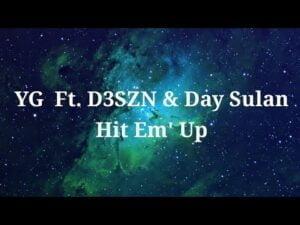 YG - Hit Em' Up (Official Lyrics) Ft. D3SZN & Day