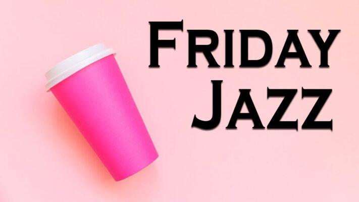 Friday Morning Jazz - Positive Mood Cafe Jazz Music - Jazz