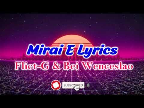 MIRAI E Lyrics (Tagalog Rap) - Flict-G & Bei Wenceslao