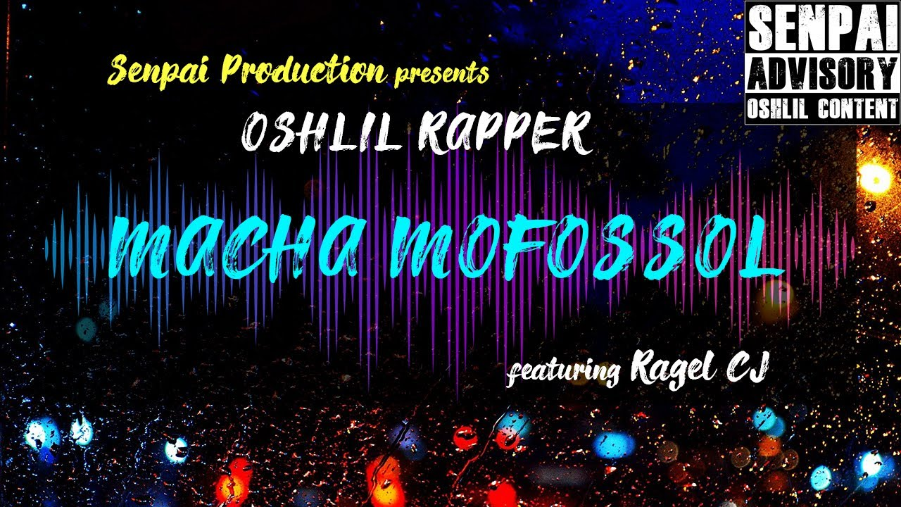 Macha Moffosol | Oshlil Rapper ft. Ragel CJ | Official Music