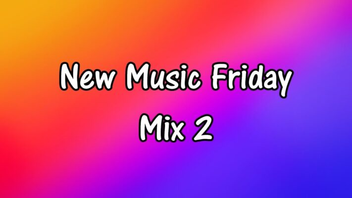 New Music Friday - Mix #2
