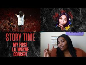 STORY TIME: MY FIRST LIL WAYNE CONCERT