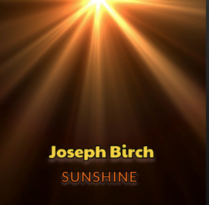 From the Artist Joseph Birch Listen to this Fantastic Spotify Song Sunshine