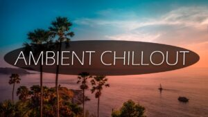 THE MOST CHILLOUT LOUNGE AMBIENT MUSIC - Chill Music Mix