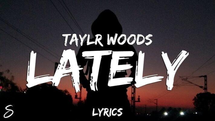 Taylr Woods - Lately (Lyrics)