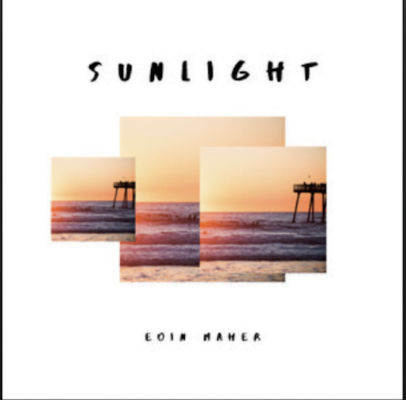 From the Artist Eoin Maher Listen to this Fantastic Spotify Song Sunlight