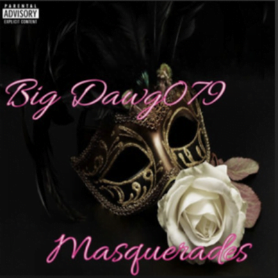 From the Artist Big Dawg079 Listen to this Fantastic Spotify Song Masquerades