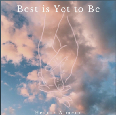 From the Artist Hector Almend Listen to this Fantastic Spotify Song Best is Yet to Be