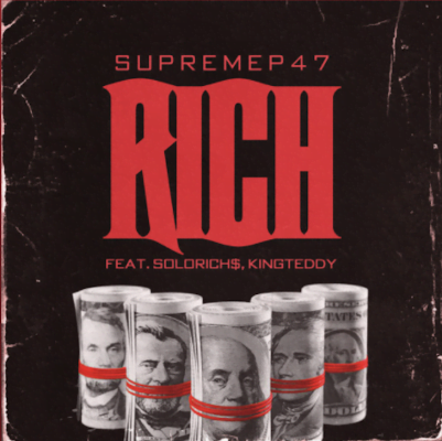 """From the Artists """"Supreme P47 featuring Solo Riches and King Teddy"""" Listen to this Fantastic Spotify Song: Rich"""