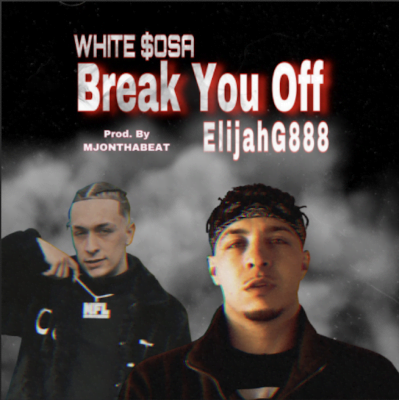 From the Artist ElijahG888 Listen to this Fantastic Spotify Song Break You Off - ft. White $osa