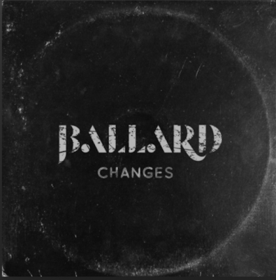 From the Artist BALLARD Listen to this Fantastic Spotify Song CHANGES
